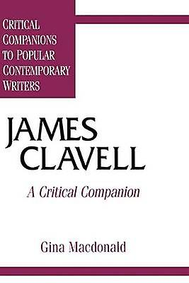 James Clavell A Critical Companion by MacDonald & Gina