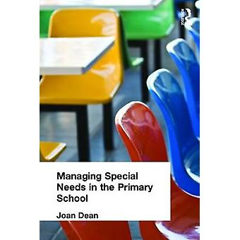Managing Special Needs in the Primary School by Dean & Joan