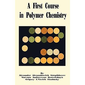 First Course in Polymer Chemistry A by Stepikheyev & Alexander A.