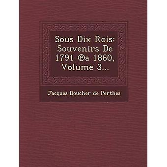 Sous Dix Rois suvenirer de 1791 en 1860 Volume 3... av Jacques Boucher De Perthes