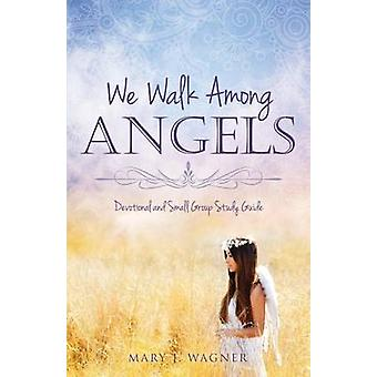 We Walk Among Angels by Wagner & Mary J.