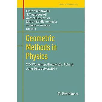Geometric Methods in Physics  XXX Workshop Biaowiea Poland June 26 to July 2 2011 by Kielanowski & Piotr