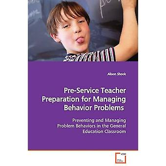 PreService Teacher Preparation for Managing  Behavior Problems by Shook & Alison