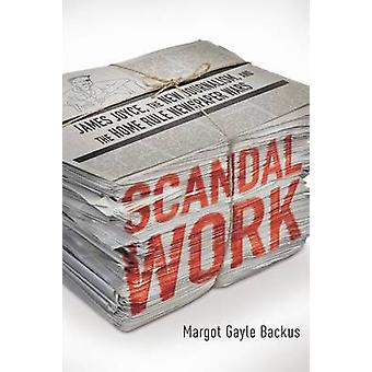 Scandal Work - James Joyce - the New Journalism - and the Home Rule Ne
