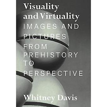 Visuality and Virtuality - Images and Pictures from Prehistory to Pers
