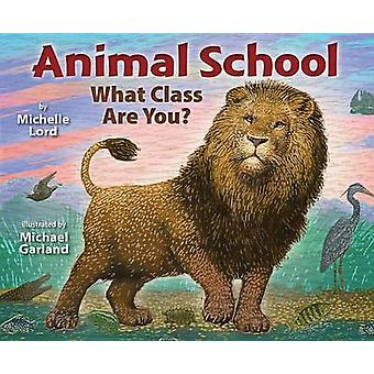 Animal School - What Class Are You? by Michelle Lord - Michael Garland