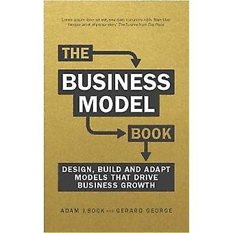 The Business Model Book - Design - build and adapt business ideas that