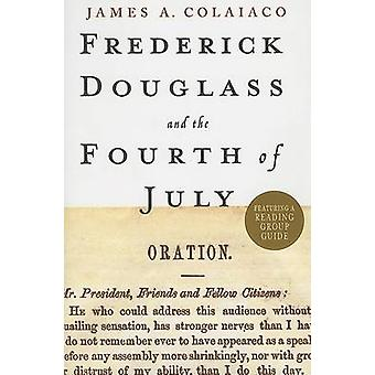 Frederick Douglass and the Fourth of July by James A Colaiaco - 97814