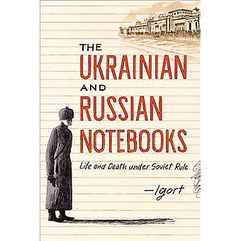 The Ukrainian and Russian Notebooks - Life and Death Under Soviet Rule