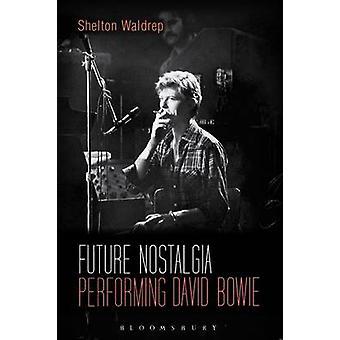Future Nostalgia - Performing David Bowie by Shelton Waldrep - 9781501