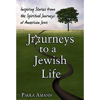 Journeys to a Jewish Life - Inspiring Stories from the Spiritual Journ