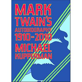Mark Twain's Autobiography 1910-2010 by Michael Kupperman - 978160699