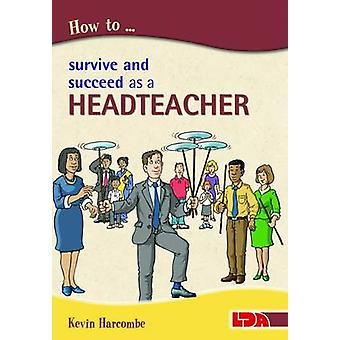 How to Survive and Suceed as a Headteacher by Kevin Harcombe - 978185