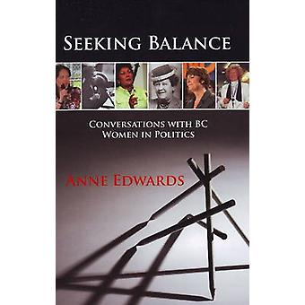 Seeking Balance - Conversations with BC Women in Politics by Anne Edwa
