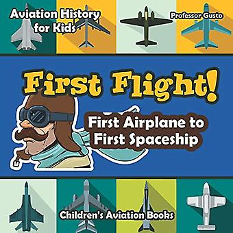 First Flight! First Airplane to First Spaceship� - Aviation History for Kids - Children's Aviation Books
