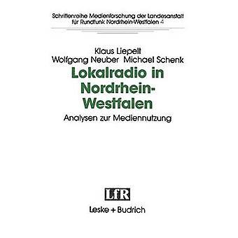 Lokalradio in NordrheinWestfalen  Analysen zur Mediennutzung by Liepelt & Klaus