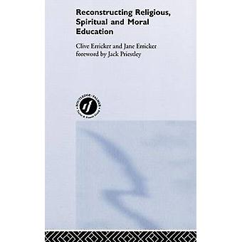 Reconstructing Religious Spiritual and Moral Education by Erricker & Clive