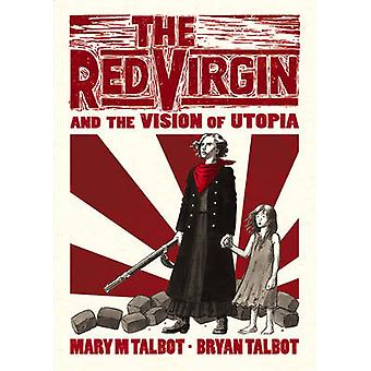 The Red Virgin and the Vision of Utopia by Bryan Talbot - Mary Talbot