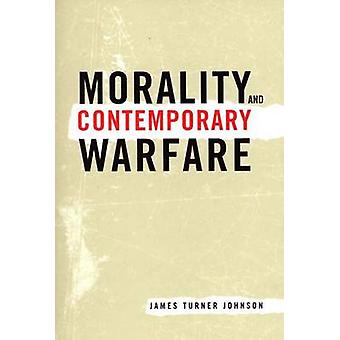 Moral und moderne Kriegsführung (Neuauflage) von James Turner Johns
