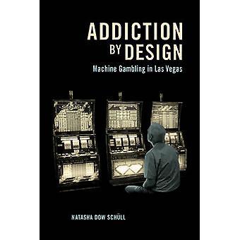 Verslaving aan het ontwerp - Machine gokken in Las Vegas door Natasha Dow Sch