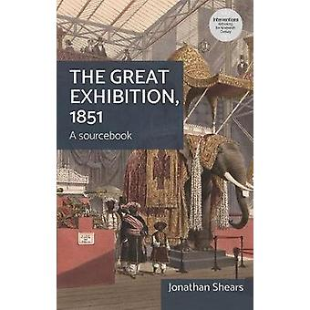The Great Exhibition - 1851 - A Sourcebook by Jonathon Shears - 978071