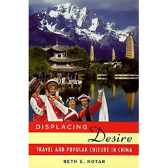 Displacing Desire - Travel and Popular Culture in China by Beth E. Not