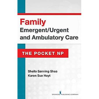 Family Emergent/Urgent and Ambulatory Care - The Pocket NP by Sheila S