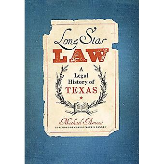 Lone Star Law - A Legal History of Texas by Michael S. Ariens - Gordon