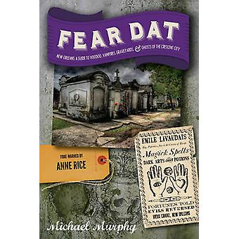Fear Dat New Orleans - A Guide to the Voodoo - Vampires - Graveyards &