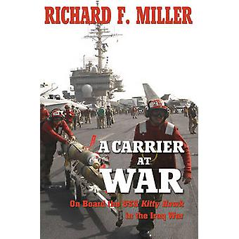 A Carrier at War - On Board the USS Kitty Hawk in the Iraq War by Rich