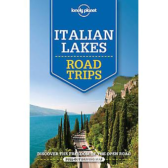 Lonely Planet Italian Lakes Road Trips by Lonely Planet - 97817603405