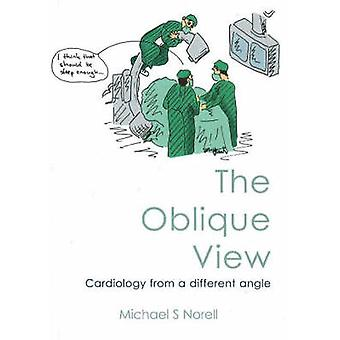 The Oblique View - Cardiology from a Different Angle by Michael S. Nor