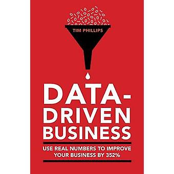 Data Driven Business - Use Real Numbers to Improve Your Performance by