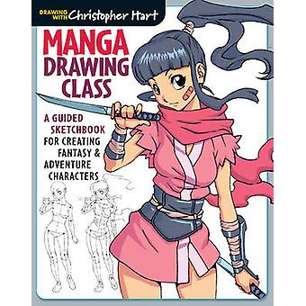 Manga Drawing Class - A Guided Sketchbook for Creating Fantasy & Adven