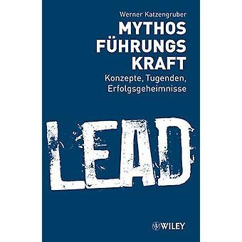 Mythos Fuhrungskraft - Konzepte - Tugenden - Erfolgsgeheimnisse door Wer