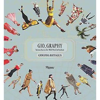 Gio_Graphy - Serious Fun in the Wild World of Fashion by Giovanna Batt