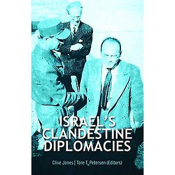 Israel's Clandestine Diplomacies by Clive Jones - Tore T. Petersen -