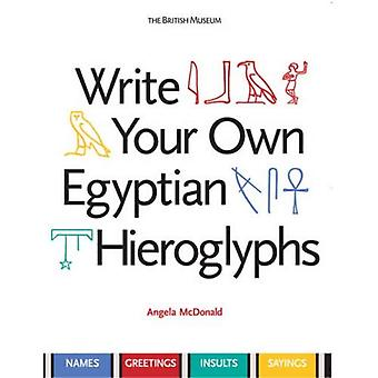 Write Your Own Egyptian Hieroglyphs: Names * Greetings * Insults * Sayings