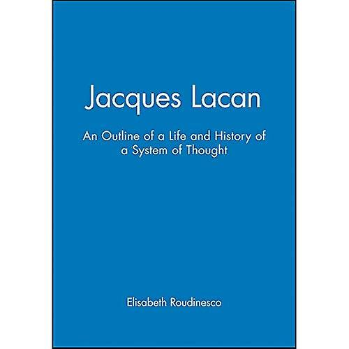 Jacques Lacan  An Outline of a Life and History of a System of Thought
