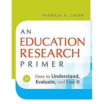 Un apprêt de recherche de l'éducation: Comment comprendre, évaluer et utiliser
