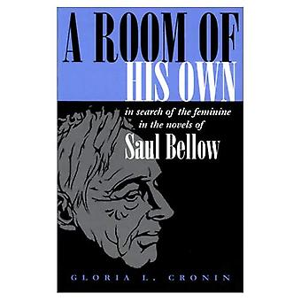 A Room of His Own: In Search of the Feminine in the Novels of Saul Bellow (Judaic Traditions in LIterature, Music...