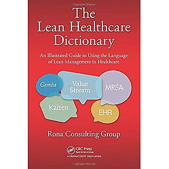 The Lean Healthcare Dictionary: An Illustrated Guide to Using the Language of Lean Management in Healthcare