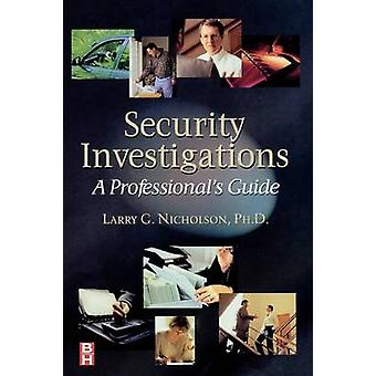 Security Investigations A Professionals Guide by Nicholson & Larry Gene