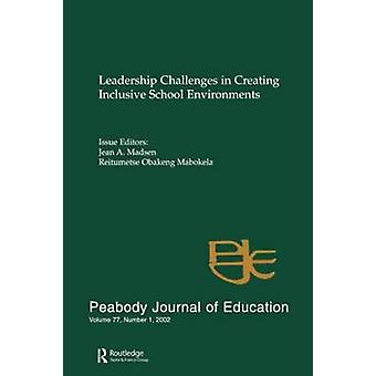 Leadership Challenges in Creating Inclusive School Environments A Special Issue of Peabody Journal of Education by Madsen & Jean