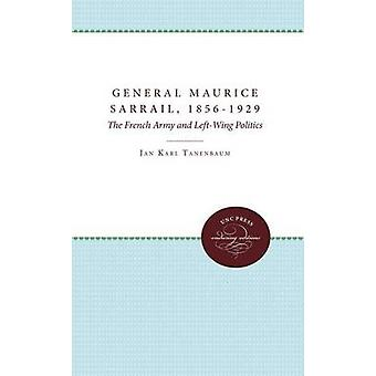General Maurice Sarrail 18561929 The French Army and LeftWing Politics by Tanenbaum & Jan Karl