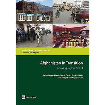 Afghanistan in Transition Looking Beyond 2014 by Hogg & Richard