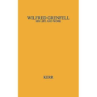 Wilfred Grenfell His Life and Work. da Kerr & James Lennox
