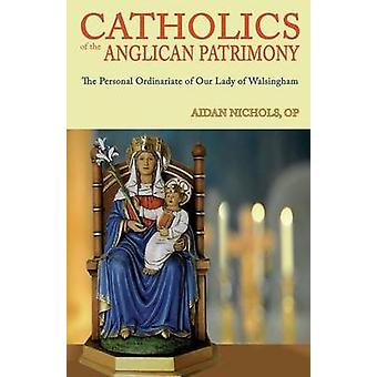 Catholics of the Anglican Patrimony. the Personal Ordinariate of Our Lady of Walsingham by Nichols & Aidan