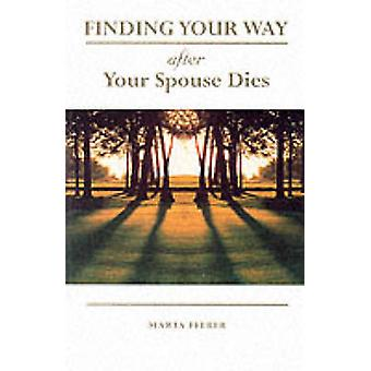 Finding Your Way After Your Spouse Dies by Felber & Marta