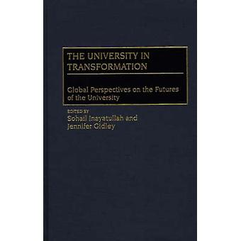 The University in Transformation Global Perspectives on the Futures of the University by Inayatullah & Sohail